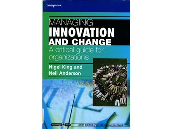Managing Innovation and Change: A Critical Guide ..; King; Anderson