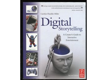 Digital Storytellin -  A Creator's Guide to Interactive Entertainment
