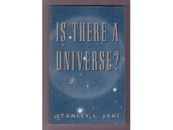 Jaki, Stanley L.: Is there a Universe?