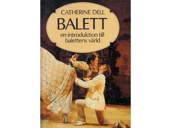 BALETT-  EN INTRODUKTION TILL BALETTENS VÄRLD av CATHERINE DELL