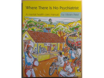 Where There Is No Psychiatrist: A Mental Health Care Manual - Patel, Vikram