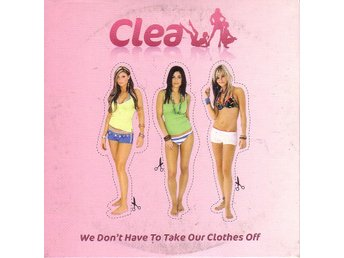 Clea-We don't have to take our clothes off (3 vers.) / CDs