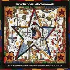 Steve Earle - I'll Never Get Out Of This World Alive - LP