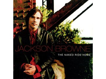 Jackson Browne -The naked ride home CD 2002 soft rock Elektr - Motala - Jackson Browne -The naked ride home CD 2002 soft rock Elektr - Motala