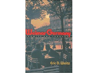 Weimar Germany: Promise and Tragedy by Eric D. Weitz PRISSÄNKT!!!