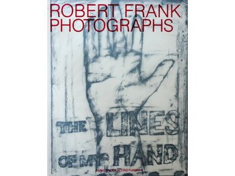 "ROBERT FRANK PHOTOGRAPHS ""the lines of my hand"""