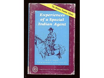 EXPERIENCES OF A SPECIAL INDIAN AGENT, E. E. White