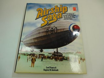 Airship saga - the history of airships seen through the eyes of the men who desi