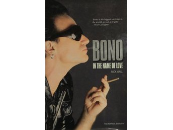 Bono, In the name of love, Mick Wall (Eng)