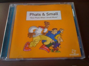 Phats & Small - Now Phats What I Small Music (NY CD!) (HOUSE)