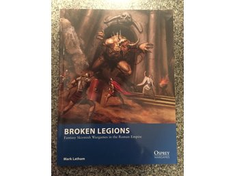 "Broken Legions, ""fantasy skirmish wargames in the roman empire"" Ospreys M.Latham"