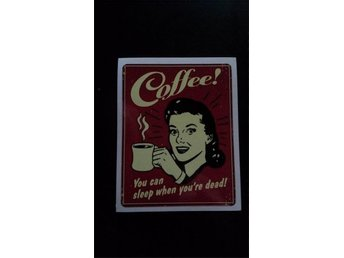 "Coffee ""You can sleep when you´re dead""Retro/Nostalgi/Kaffe"