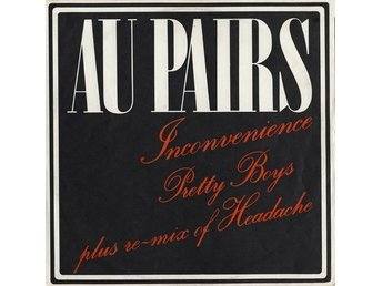 "Au Pairs - Inconvenience Pretty Boys Plus Re-Mix Of Headache (12"")"