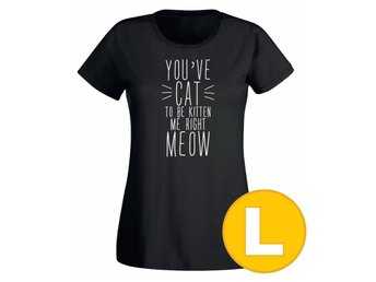 T-shirt You've Cat To Be Kitten Me Right Meow Svart Dam tshirt L