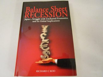 Balance Sheet Recession - Japan's Struggle with uncharted Economics and it's glo - Södertälje - Balance Sheet Recession - Japan's Struggle with uncharted Economics and it's glo - Södertälje