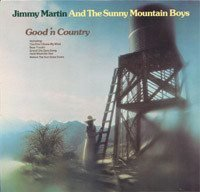 LP Jimmy Martin  And the Sunny Mountain boys  Good´n country