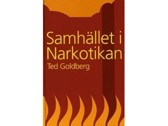 Samhället i Narkotikan - Ted Goldberg - Academic Publishing of Sweden, 2005