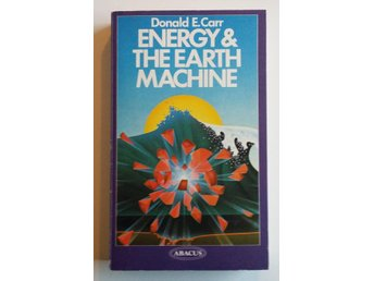 Energy & The Earth Machine - Donald E. Carr