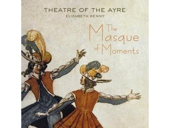 Theatre Of The Ayre: The Masque Of Moments (CD)