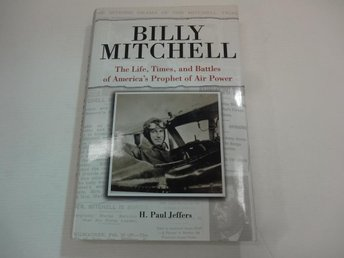 Billy Mitchell - the life, times, and battles of America´s prophet of air power