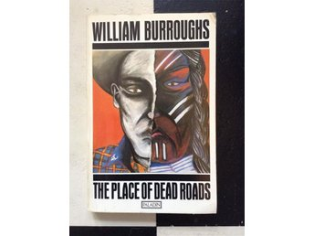 William Burroughs- the place of dead roads - Bagartorpsringen 58 - William Burroughs- the place of dead roads - Bagartorpsringen 58