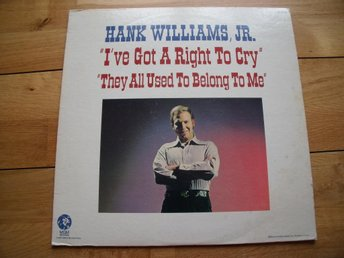 Hank Williams JR/ I´ve got a right to cry.