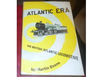 The BRITISH ATLANTIC LOCOMOTIVE Atlantic era - 1961 M EVANS