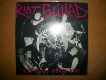 "Riot Squad 7"" EP; UK Hardcore oi punk; Rot rec; I´m ok – fuck you EP"