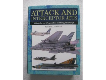 ATTACK AND INTERCEPTOR JETS - 300 OF THE WORLDS GREATEST MILITARY JET AIRCRAFT