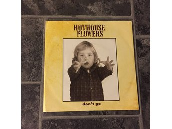 "HOTHOUSE FLOWERS - DON´T GO. (7"")"