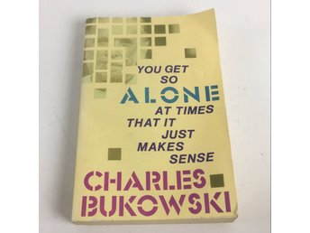 Bok, You get so alone at times that is just makes sense, Charles Bukwski