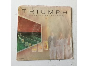 "TRIUMPH - SOMEBODY´S OUT THERE. ( 7"" SINGEL)"