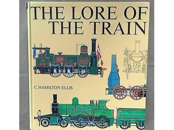 The Lore of The Train. Av Ellis C. Hamilton. Inbunden. 1987. 240 sidor.
