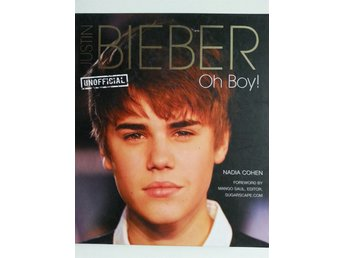 JUSTIN BIEBER Oh Boy! UNOFFICIAL BIOGRAPHY, NADIA COHEN 2012