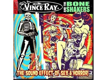 Vince Ray & The Boneshakers The Sound Effect of Sex and Horror - CD NY  - FRI FR