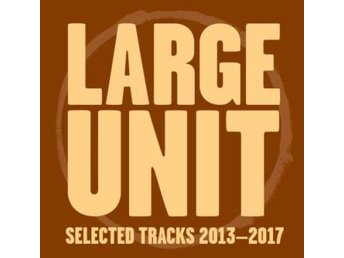 Large Unit: Selected Tracks 2013-17 (CD)