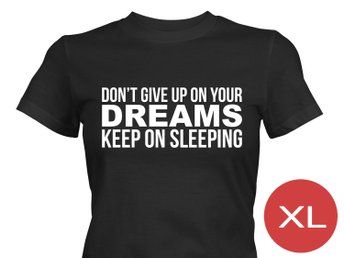 Dont Give Up On Your Dreams T-Shirt Tröja Rolig Tshirt med tryck Svart DAM XL