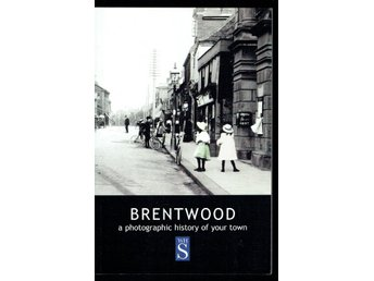 Brentwood - A Photographic History of Your Town