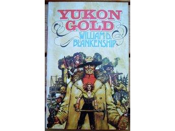 WILLIAM D. BLANKENSHIP : YUKON GOLD - Gnosjö - WILLIAM D. BLANKENSHIP : YUKON GOLD - Gnosjö