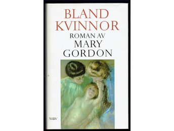 Bland kvinnor  -  Roman av Mary Gordon
