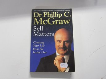 Self matters, creating your life from the inside out  Dr Phillip C. McGraw