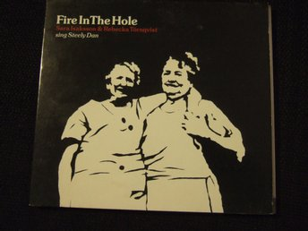 CD - SARA ISAKSSON & REBECKA TÖRNQVIST. Fire in the hole. Sing Steely Dan. 2006