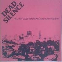 Dead Silence  titel*  Hell, How Could We Make Any More Money Than This?*7