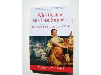 Who cooked the Last Supper: The Women's History of the World, Rosalind Miles