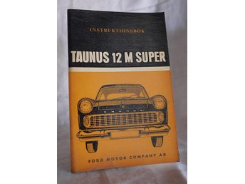 Ford Taunus 12 M Super - Instruktionsbok tryckt 1959 - Mora - Ford Taunus 12 M Super - Instruktionsbok tryckt 1959 - Mora
