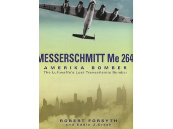 Messerschmitt Me 264 Amerikabomber - The Luftwaffes Lost Transatlantic Bomber