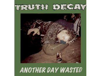 TRUTH DECAY: Another Day Wasted