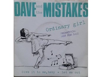 Dave And The Mistakes title* Ordinary Girl / Give It To Me Baby / Let Me Out*Swe