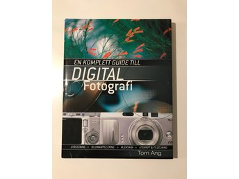 En komplett guide till digital fotografi - Tom Ang