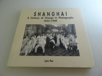 Shanghai - A Centuary of Change in Photographs 1843-1949